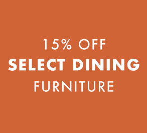 15% OFF SELECT DINING FURNITURE