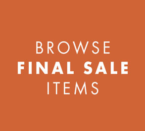 BROWSE FINAL SALE ITEMS
